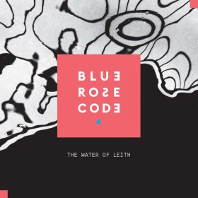 Blue Rose Code - The Water of Leith