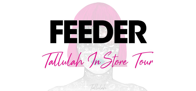 Feeder - Tallulah In Store Tour