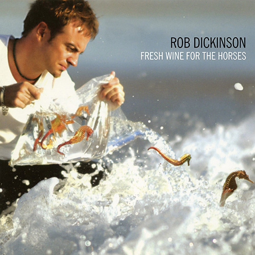 Rob Dickinson - Fresh Wine For The Horses